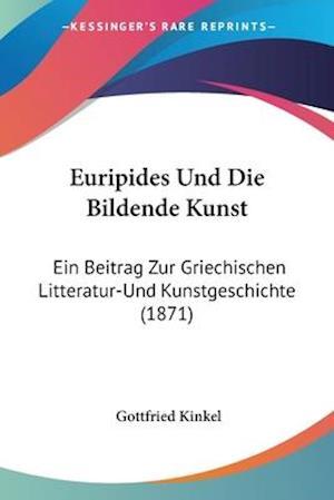 Euripides Und Die Bildende Kunst af Gottfried Kinkel