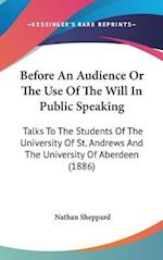 Before an Audience or the Use of the Will in Public Speaking af Nathan Sheppard