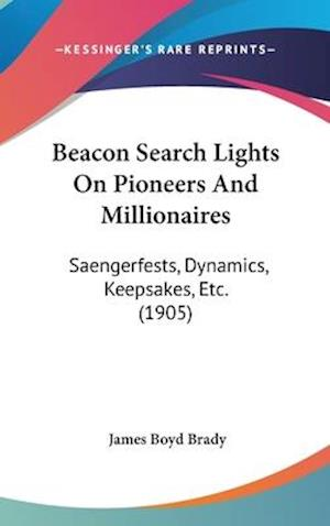 Beacon Search Lights on Pioneers and Millionaires af James Boyd Brady