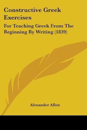 Constructive Greek Exercises af Alexander Allen
