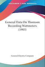 General Data on Thomson Recording Wattmeters (1903) af Electric Compa General Electric Company, General Electric Company