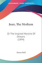 Joan, the Medium af Moses Hull