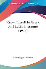Know Thyself in Greek and Latin Literature (1917) af Eliza Gregory Wilkins