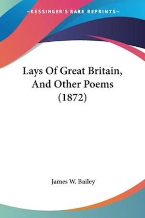 Lays of Great Britain, and Other Poems (1872) af James W. Bailey