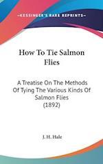 How to Tie Salmon Flies af J. H. Hale