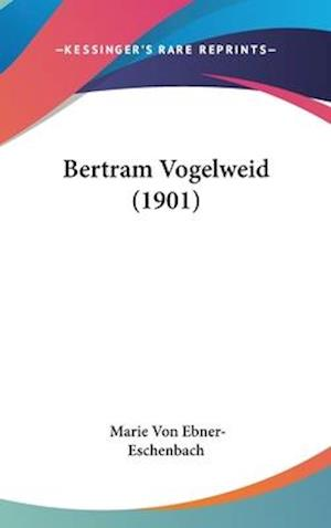 Bertram Vogelweid (1901) af Marie Von Ebner-Eschenbach