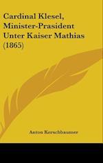 Cardinal Klesel, Minister-Prasident Unter Kaiser Mathias (1865) af Anton Kerschbaumer