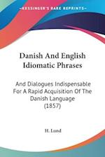 Danish and English Idiomatic Phrases af H. Lund