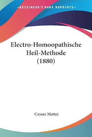 Electro-Homoopathische Heil-Methode (1880) af Cesare Mattei