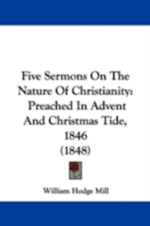 Five Sermons on the Nature of Christianity af William Hodge Mill