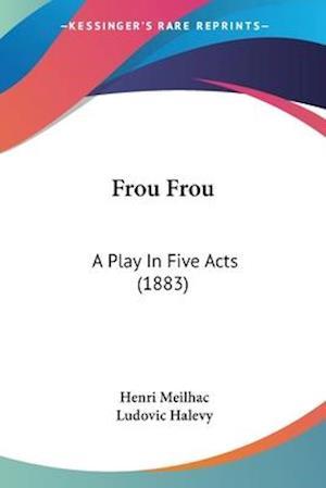 Frou Frou af Ludovic Halevy, Henri Meilhac