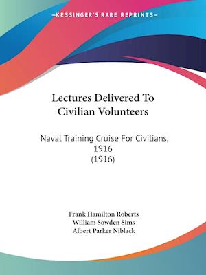 Lectures Delivered to Civilian Volunteers af Albert Parker Niblack, Frank Hamilton Roberts, William Sowden Sims