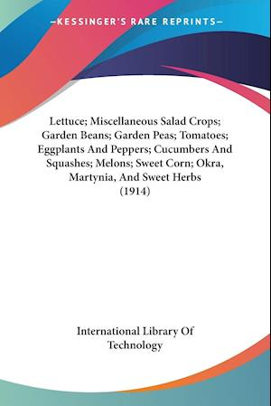 Lettuce; Miscellaneous Salad Crops; Garden Beans; Garden Peas; Tomatoes; Eggplants and Peppers; Cucumbers and Squashes; Melons; Sweet Corn; Okra, Mart af Lib International Library of Technology, International Library of Technology