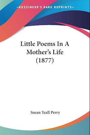 Little Poems in a Mother's Life (1877) af Susan Teall Perry