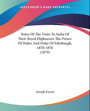 Notes of the Visits to India of Their Royal Highnesses the Prince of Wales and Duke of Edinburgh, 1870-1876 (1879) af Joseph Fayrer