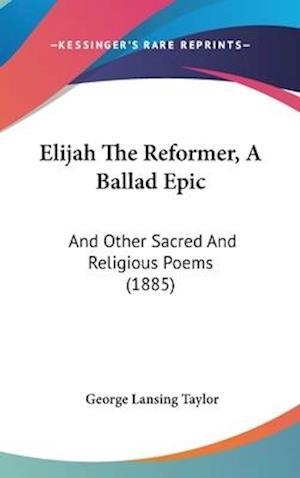 Elijah the Reformer, a Ballad Epic af George Lansing Taylor
