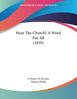 Hear the Church! a Word for All (1839) af Thomas Raffles, A. Doctor of Divinity, Doctor Of Divinit A. Doctor of Divinity
