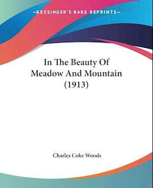 In the Beauty of Meadow and Mountain (1913) af Charles Coke Woods