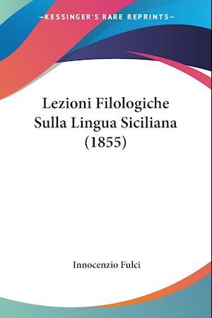 Lezioni Filologiche Sulla Lingua Siciliana (1855) af Innocenzio Fulci