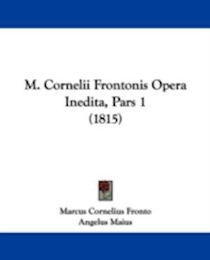 M. Cornelii Frontonis Opera Inedita, Pars 1 (1815) af Marcus Cornelius Fronto