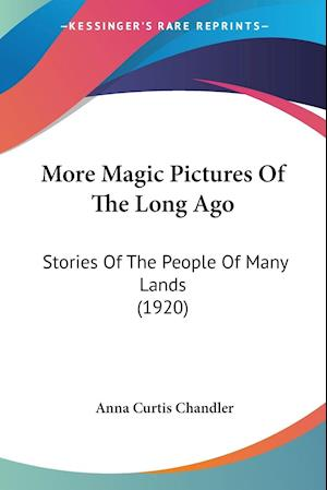 More Magic Pictures of the Long Ago af Anna Curtis Chandler