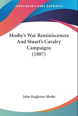 Mosby's War Reminiscences and Stuart's Cavalry Campaigns (1887) af John Singleton Mosby