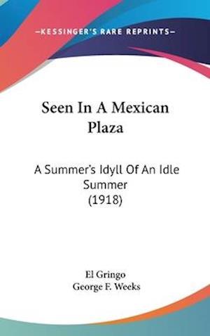 Seen in a Mexican Plaza af El Gringo, George F. Weeks, Gringo El Gringo