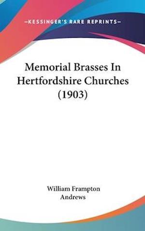 Memorial Brasses in Hertfordshire Churches (1903) af William Frampton Andrews