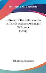 Notices of the Reformation in the Southwest Provinces of France (1839) af Robert Francis Jameson