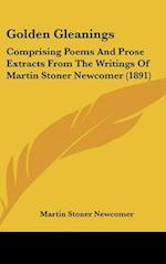 Golden Gleanings af Martin Stoner Newcomer