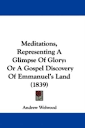 Meditations, Representing a Glimpse of Glory af Andrew Welwood