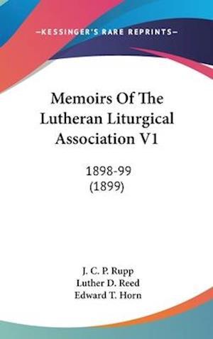 Memoirs of the Lutheran Liturgical Association V1 af J. C. P. Rupp, Edward T. Horn, Luther D. Reed
