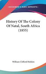 History of the Colony of Natal, South Africa (1855) af William Clifford Holden