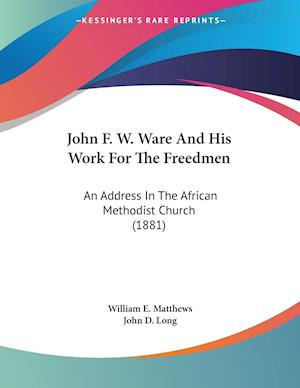 John F. W. Ware and His Work for the Freedmen af William E. Matthews