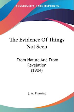 The Evidence of Things Not Seen af J. A. Fleming