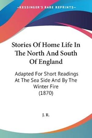 Stories of Home Life in the North and South of England af R. J. R., J. R.