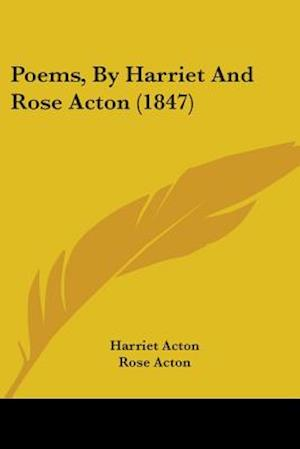 Poems, by Harriet and Rose Acton (1847) af Harriet Acton, Rose Acton