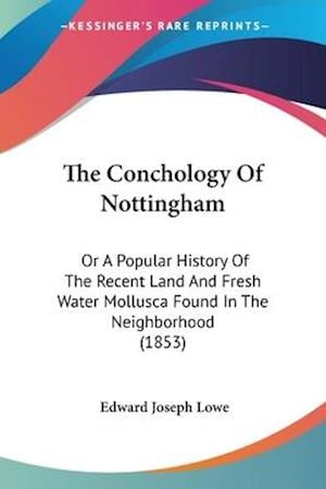 The Conchology of Nottingham af Edward Joseph Lowe
