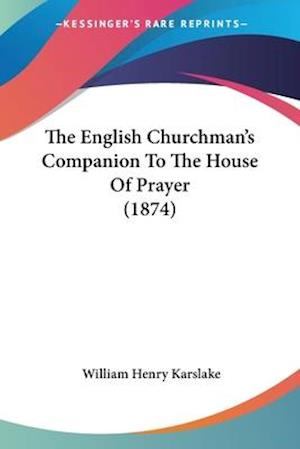 The English Churchman's Companion to the House of Prayer (1874) af William Henry Karslake