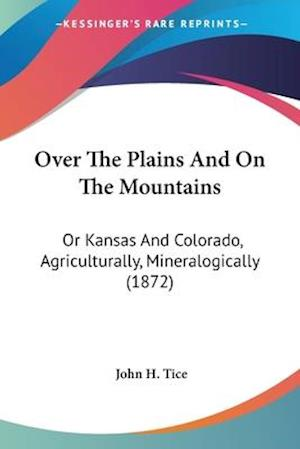 Over the Plains and on the Mountains af John H. Tice