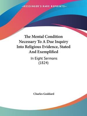 The Mental Condition Necessary to a Due Inquiry Into Religious Evidence, Stated and Exemplified af Charles Goddard