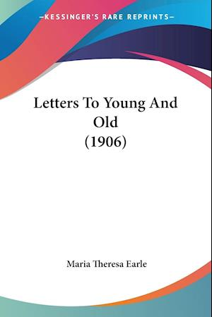 Letters to Young and Old (1906) af Maria Theresa Earle