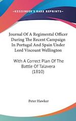 Journal of a Regimental Officer During the Recent Campaign in Portugal and Spain Under Lord Viscount Wellington af Peter Hawker