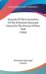 Journals of the Convention of the Protestant Episcopal Church in the Diocese of New York (1844) af Episcopal C Protestant Episcopal Church, Protestant Episcopal Church