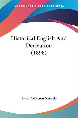 Historical English and Derivation (1898) af John Collinson Nesfield