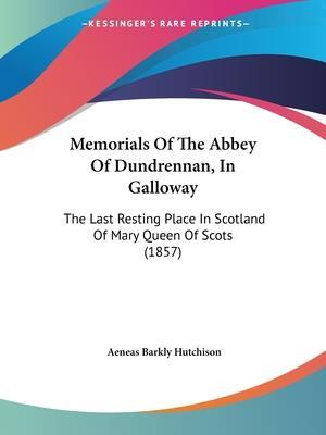 Memorials of the Abbey of Dundrennan, in Galloway af Aeneas Barkly Hutchison