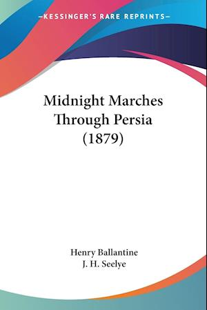 Midnight Marches Through Persia (1879) af Henry Ballantine