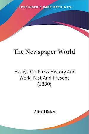 The Newspaper World af Alfred Baker