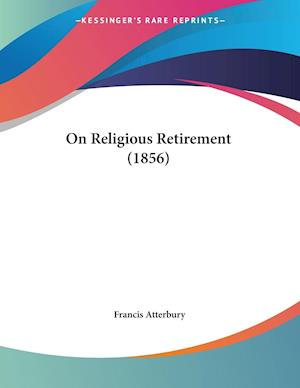 On Religious Retirement (1856) af Francis Atterbury
