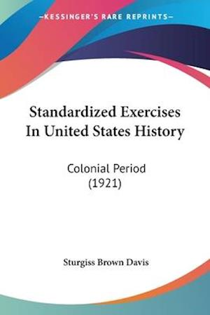 Standardized Exercises in United States History af Sturgiss Brown Davis
